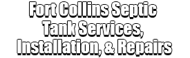 Fort Collins Septic Tank Services, Installation, & Repairs Logo-We offer Septic Service & Repairs, Septic Tank Installations, Septic Tank Cleaning, Commercial, Septic System, Drain Cleaning, Line Snaking, Portable Toilet, Grease Trap Pumping & Cleaning, Septic Tank Pumping, Sewage Pump, Sewer Line Repair, Septic Tank Replacement, Septic Maintenance, Sewer Line Replacement, Porta Potty Rentals